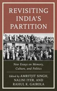 Amritjit Singh, Nalini Iyer & Rahul K. Gairola , eds., Revisiting India's Partition: New Essays on Memory, Culture, and Politics, Lexington Books, June 2016