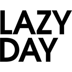 Lazy Day ❤ liked on Polyvore featuring text, backgrounds, magazine, phrase, quotes and saying