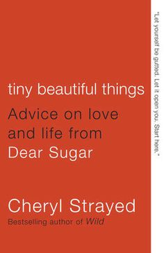 Tiny Beautiful Things by Cheryl Strayed {loved this book}