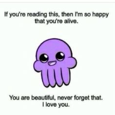 wholesome meme - Text - If you're reading this, then I'm so happy that you're alive. You are beautiful, never forget that I love you. are beautiful 31 Wholesome Memes & Comics That'll Keep Your Glass Half Full Look At You, Just For You, You Are Loved, Natsume Yuujinchou, Stop Bullying, My Demons, Wholesome Memes, Faith In Humanity, You Are Beautiful