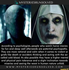 According to psychologists, people who watch horror movies for fun and sleep well afterwards are potential psychopaths. They are more rational and calm when it comes to violent or griefs like death or accident, thinking and acting with the so- culled cold Short Creepy Stories, Spooky Stories, Horror Stories, Ghost Stories, Wow Facts, Wtf Fun Facts, Random Facts, Funny Facts, Random Things
