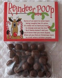 Reindeer Poop. Reindeer Poop Recipe 1 Package of malted milk balls, Milk Duds, or chocolate covered raisins 1 plastic baggie 1 reindeer poop poem Directions: Take candy and put into baggie. Attach poem. Another Poem: Santa checked his list not once, but twice And found you've been naughty, and not very nice. Since coal is expensive, here's the scoop - He's filled your stocking with reindeer poop!