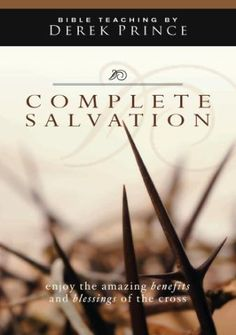 Complete Salvation and How to Receive It   (DVD) by Derek Prince	  Jesus' sacrificial death on the cross provides us with so much more than simply an escape from Hell.
