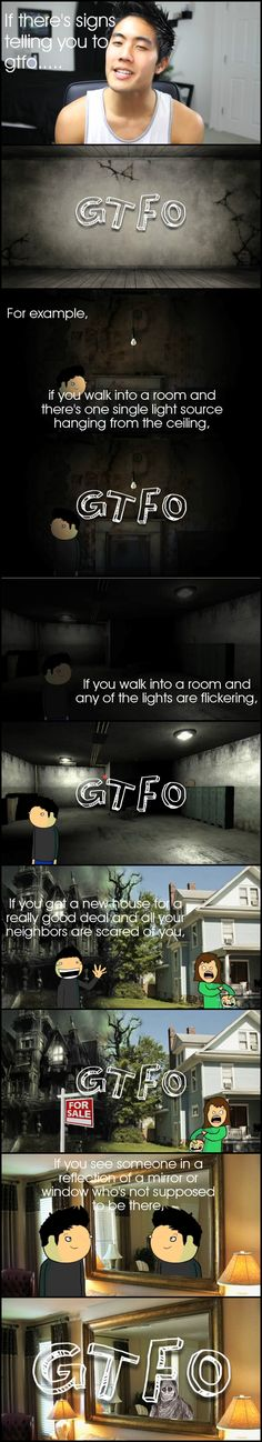 GTFO part 1. If you're ever in a horror movie situation and you think that you're getting hints that you should gtfo, you should probably gtfo.