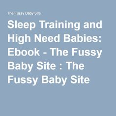 Sleep Training and High Need Babies: Ebook - The Fussy Baby Site : The Fussy Baby Site