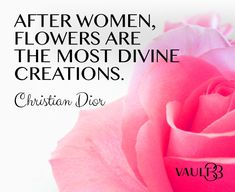 """After women, flowers are the most divine creations"" - Christian Dior Quote…"