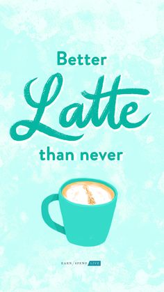 Better latte than never. Inspirational quotes. Motivational quotes.
