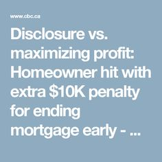 Disclosure vs. maximizing profit: Homeowner hit with extra $10K penalty for ending mortgage early  - Business - CBC News