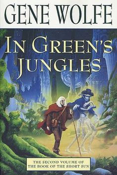 In Greens Jungles - Gene Wolfe Just finished this second book of this, yet another, amazing series by Mr. Wolfe.
