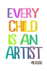 Every child is an artist and everyone was once a child. Love this and the idea of that everyone is an artist!