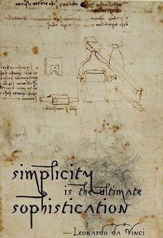 Simplicity is the ultimate sophistication. da Vinci