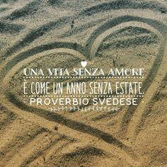 Una vita senza amore è come un anno senza estate. - proverbio svedese - #estate #sabbia #cuore #amore #cit #quote