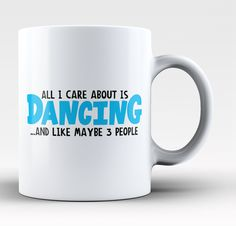 All I Care About Is Dancing - The perfect mug for anyone who loves dancing! Order yours today. Take advantage of our Low Flat Rate Shipping - order 2 or more and save. - Printed and Shipped from the U