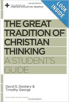 """""""The Great Tradition of Christian Thinking: A Student's Guide,"""" coauthored by David S. Dockery"""