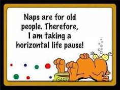 Naps are for the old ...