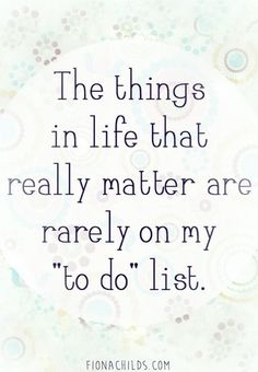 The things in Life that really matter are rarely on my 'to do' list. - Inspiration, love and gratitude #Words_of_Wisdom
