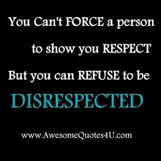 Refuse to be disrespected..