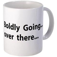 Boldly going over there Mug on CafePress.com