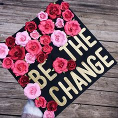 Girly graduation cap with flowers.  Be the change! DIY grad cap, all items purchased from Michael's Crafts.