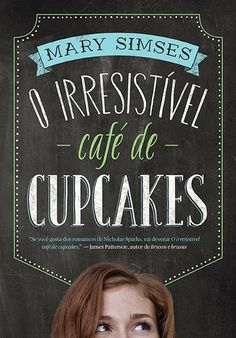 12/ 50 -O irresistível café de Cupcakes (The Irresistible Blueberry Bakeshop & Cafe) by Mary Simses. Adorable reading. =)
