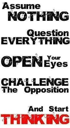 Question Everything Quotes, Quotations & Sayings 2020 This Is Your Life, We Are The World, Illuminati, Thought Provoking, Wake Up, Wise Words, Philosophy, Inspirational Quotes, Positivity