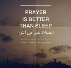 FAJER PRAYER IS FAR FAR BETTER THEN SLEEP.