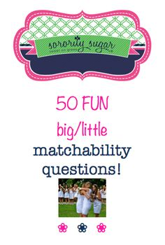 Many chapters have big/little speed dating sessions and bonding events where potential pairs get to know each other. It's a great idea to have some lighthearted questions to ask during your match-making parties! These questions are meant to be less serious than recruitment questions and should help sisters who don't know each other find some common ground. <3 BLOG LINK: http://sororitysugar.tumblr.com/post/98677561769/50-fun-big-little-matchability-questions#notes