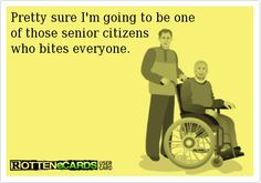 LOL LOL LOL I am dying at this. I use to volunteer at a senior center and there was ALWAYS one who did that.