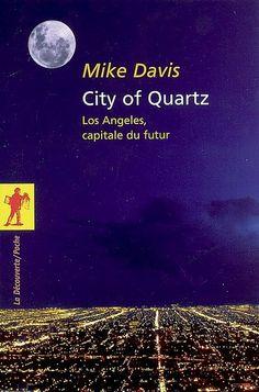 City of Quartz : Los Angeles, Capitale du Futur  (City of Quartz: Excavating the Future in Los Angeles, 1990) Mike Davis, traduction Michel Dartevelle et Marc Saint-Upéry