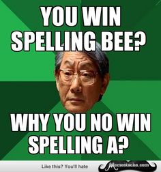 High Expectations Asian Father: You win spelling bee? Asian Dad Meme, Asian Father Meme, Asian Humor, Hard Quotes, Goal Quotes, Funny Quotes, Funny Memes, Jokes, Senior Dating Sites