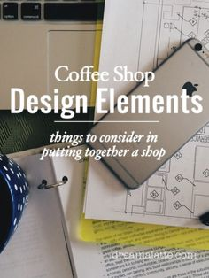 Coffee Shop Design Elements- a really in depth post on things to consider in designing a coffee shop! #dreamalatte