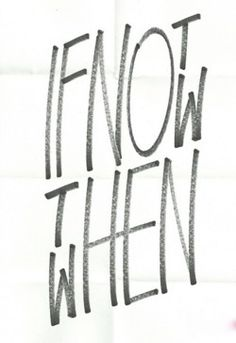 """Typeverything.com - """"If not now then when"""" by Unknown.."""
