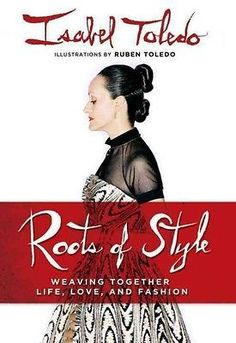 NEW Roots of Style: Weaving Together Life Love and Fashion by Isabel Toledo Ha | eBay