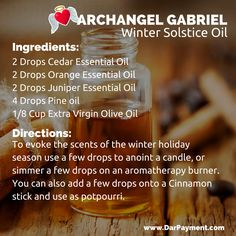 ARCHANGEL GABRIEL WINTER SOLSTICE OIL. To evoke the scents of the winter holiday season use a few drops to anoint a candle, or simmer a few drops on an aromatherapy burner. www.DarPayment.com