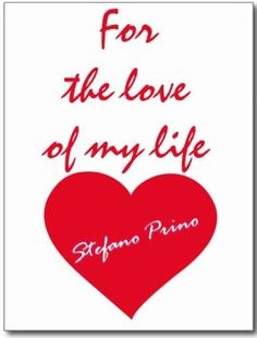 LOTS OF LOVE <3 FOR YOU <3 CUORE MIO <3 STEFANO PRINO <3  YOU ARE THE LOVE OF MY LIFE <3  FOR LIFE <3 TUA ELIZABETH PRINO <3