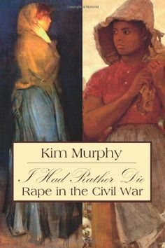 I Had Rather Die: Rape in the Civil War by Kim Murphy,http://www.amazon.com/dp/1936785153/ref=cm_sw_r_pi_dp_2fqBtb0RGE2YVGNQ