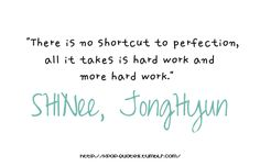 There is no shortcut to perfection -Jonghyun from SHINee