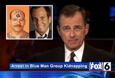 Local, Tobias Funke, and accomplice Gob Bluth, arrested for kidnapping and impersonating member of the famed Blue Man Group. Tonight at eleven.