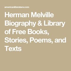 Herman Melville Biography & Library of Free Books, Stories, Poems, and Texts