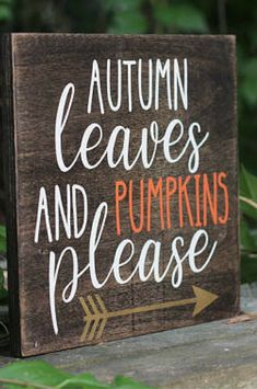 by isabelle Autumn Leaves and Pumpkins Please Fall Wood Signs, Fall Signs, Wooden Signs, Fall Pallet Signs, Halloween Wood Signs, Fall Decor Signs, Wood Signs Sayings, Halloween Sayings, Wall Sayings