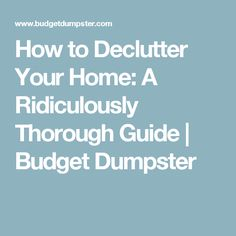 How to Declutter Your Home: A Ridiculously Thorough Guide | Budget Dumpster