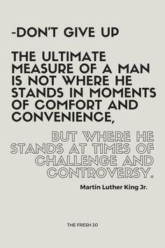 The Fresh 20. Spring Body Reset. Fresh Meal Plans. Quotes. Food. Healthy. Don't Give Up. The ultimate measure of a man is not where he stands in moments of comfort and convenience, but where he stands at times of challenge and controversy. Martin Luther King Jr.