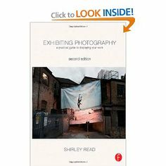 Exhibiting Photography: A Practical Guide to Displaying Your Work: Shirley Read: 9780240820613: Amazon.com: Books