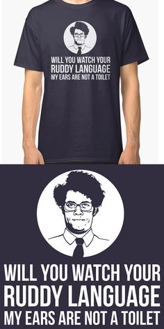 Funny Maurice Moss Quote T Shirt | One of my favorite scenes from The IT Crowd features this hilarious line, 'Will you watch your ruddy language, my ears are not a toilet'. Flippin' awesome! | Visit Shirt Minion http://shirtminion.com/2016/07/funny-maurice-moss-quote-t-shirt/