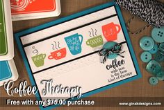 Gina K. Designs- StampTV blog: Coffee Therapy- the new Gina K. Designs Incentive