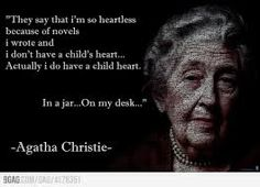 """""""They say I'm heartless because of novels I wrote and I don't have a child's heart... Actually I do have a child heart. In a jar... On my desk..."""" -Agatha Christie :-)"""