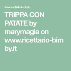 TRIPPA CON PATATE by marymagia on www.ricettario-bimby.it