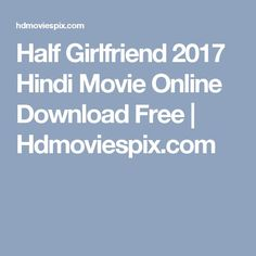 Half Girlfriend 2017 Hindi Movie Online Download Free | Hdmoviespix.com -Watch Free Latest Movies Online on Moive365.to