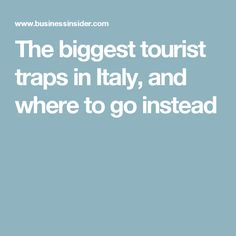 The biggest tourist traps in Italy, and where to go instead