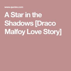 A Star in the Shadows [Draco Malfoy Love Story]